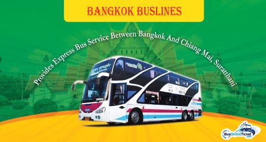 Bangkok Buslines provides bus from Bangkok to Chiang Mai and Bangkok to Suratthani